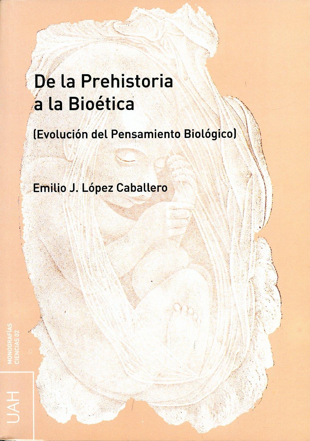 Portada del libro 9788481387766 De la Prehistoria a la Bioetica (Evolucion del Pensamiento Biologico)