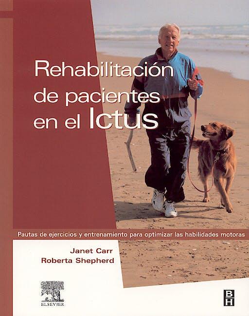 Portada del libro 9788481747218 Rehabilitación de Pacientes en el Ictus. Pautas de Ejercicios y Entrenamiento para Optimizar las Habilidades Motoras