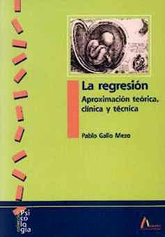 Portada del libro 9788481961010 La Regresion. Aproximacion Teorica, Clinica y Tecnica