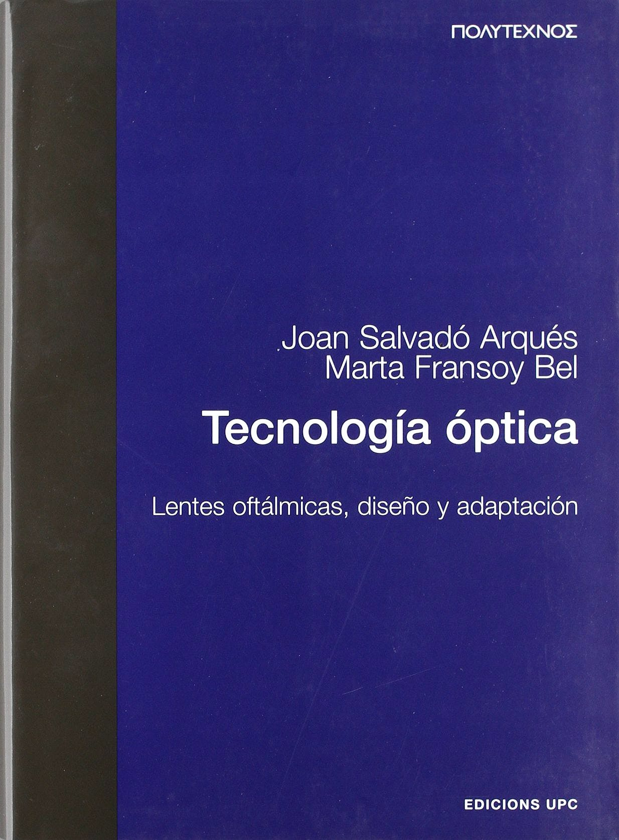 Portada del libro 9788483014745 Tecnología Óptica. Lentes Oftálmicas, Diseño y Adaptación