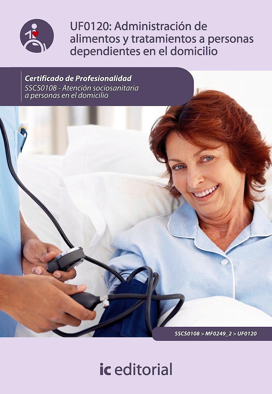 Portada del libro 9788483644393 Administracion de Alimentos y Tratamientos a Personas Dependientes en el Domicilio - Uf0120