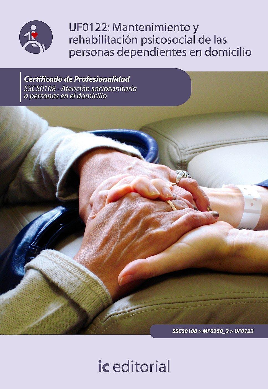 Portada del libro 9788483644485 Mantenimiento y Rehabilitacion Psicosocial de las Personas Dependientes en el Domicilio - Uf0122