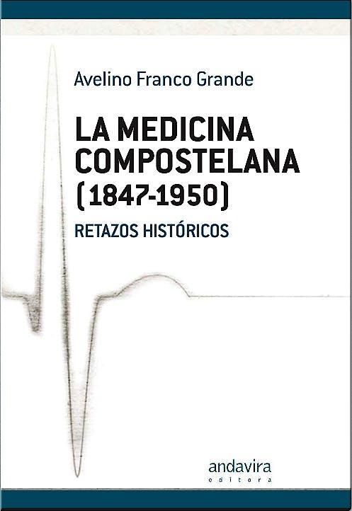 Portada del libro 9788484087557 La Medicina Compostelana (1847-1950). Retazos Historicos
