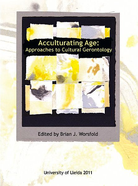 Portada del libro 9788484093848 Acculturating Age: Approaches to Cultural Gerontology.