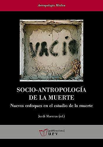 Portada del libro 9788484245469 Socio-Antropología de la Muerte. Nuevos Enfoques en el Estudio de la Muerte