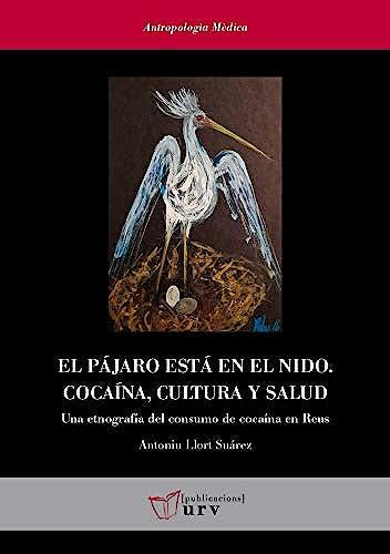 Portada del libro 9788484247302 El Pájaro Está en el Nido. Cocaína, Cultura y Salud. Una Etnografía del Consumo de Cocaína en Reus
