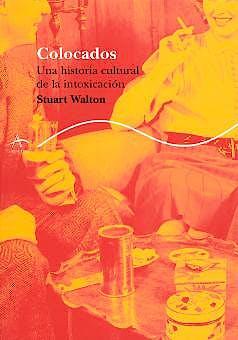 Portada del libro 9788484281917 Colocados. una Historia Cultural de la Intoxicacion