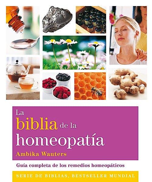 Portada del libro 9788484455011 La Biblia de la Homeopatía. Guía Completa de los Remedios Homeopáticos
