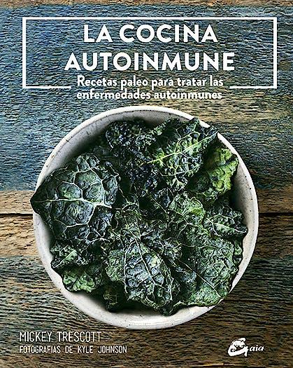 Portada del libro 9788484455981 La Cocina Autoinmune. Recetas Paleo para Tratar las Enfermedades Autoinmunes