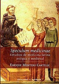 Portada del libro 9788484489863 Speculum Medicinae. Estudios de Medicina Latina Antigua y Medieval
