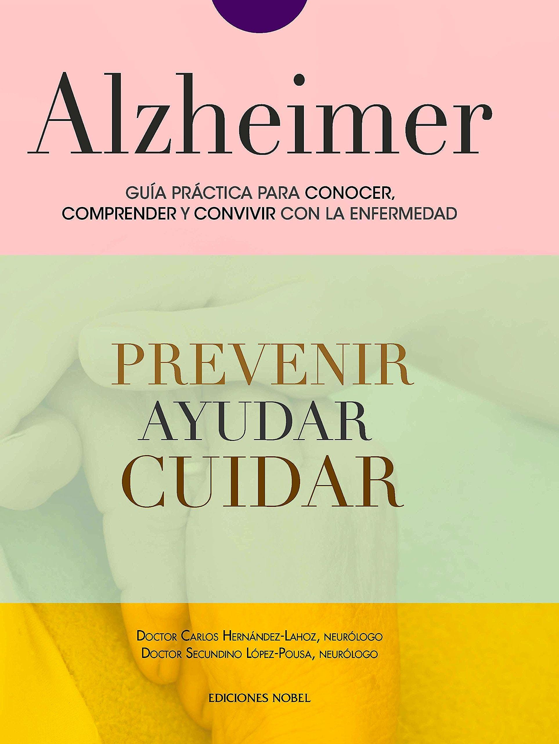 Portada del libro 9788484597308 Alzheimer. Guía Práctica para Conocer, Comprender y Convivir con la Enfermedad