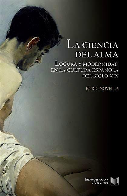 Portada del libro 9788484897033 La Ciencia del Alma. Locura y Modernidad en la España del Siglo XIX