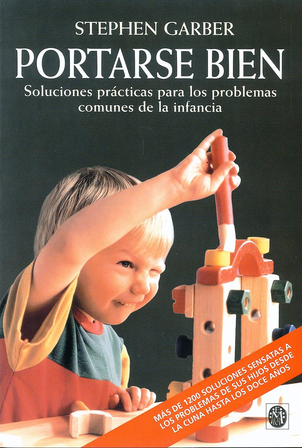 Portada del libro 9788486193249 Portarse Bien. Soluciones Practicas para los Problemas Comunes de la Infancia