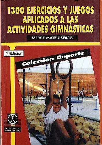 Portada del libro 9788486475475 1300 Ejercicios y Juegos Aplicados a las Actividades Gimnásticas