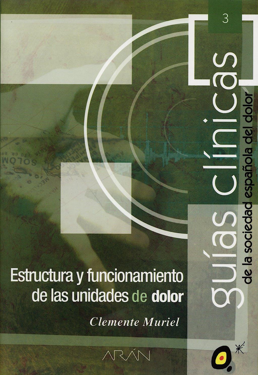 Portada del libro 9788486725730 Estructura y Funcionamiento de las Unidades de Dolor. Guias Clinicas de la Sociedad Española del Dolor