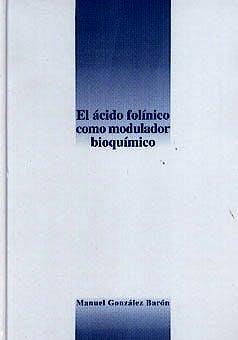 Portada del libro 9788486917937 El Acido Folinico como Modulador Bioquimico