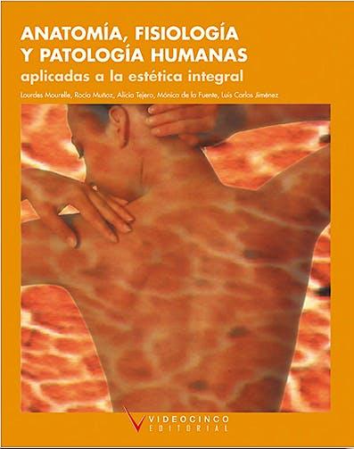 Portada del libro 9788487190575 Anatomia, Fisiologia y Patologia Humanas Aplicadas Estetica Integral (Grado Superior Estetica Integral)