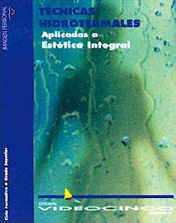 Portada del libro 9788487190650 Tecnicas Hidrotermales Aplicadas a la Estetica Integral (Grado Superior Estetica)