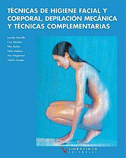 Portada del libro 9788487190834 Tecnicas de Higiene Facial y Corporal, Depilacion Mecanica y Tecnicas Complementarias (Grado Medio Estetica Decorativa)
