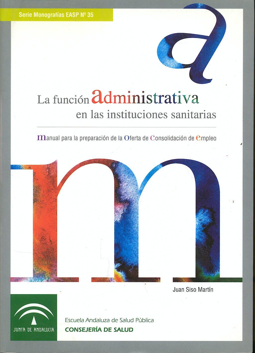 Portada del libro 9788487385667 La Funcion Administrativa en las Instituciones Sanitarias. Manual para la Preparacion de la Oferta de Consolidacion de Empleo