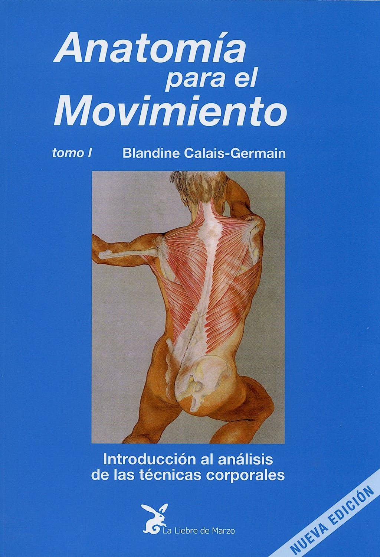 Portada del libro 9788487403132 Anatomía para el Movimiento, Tomo I: Introducción al Análisis de las Técnicas Corporales