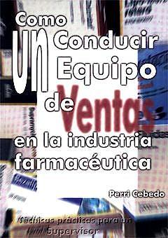 Portada del libro 9788487524745 Como Conducir un Equipo de Ventas Industria Farmaceutica