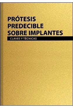Portada del libro 9788487673481 Prótesis Predecible sobre Implantes. Claves y Técnicas