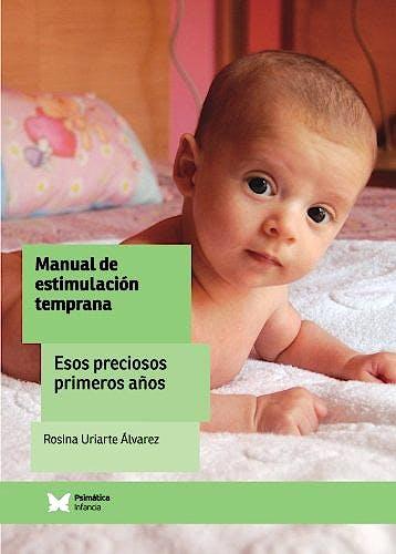 Portada del libro 9788488909763 Manual de Estimulacion Temprana. Esos Preciosos Primeros Años
