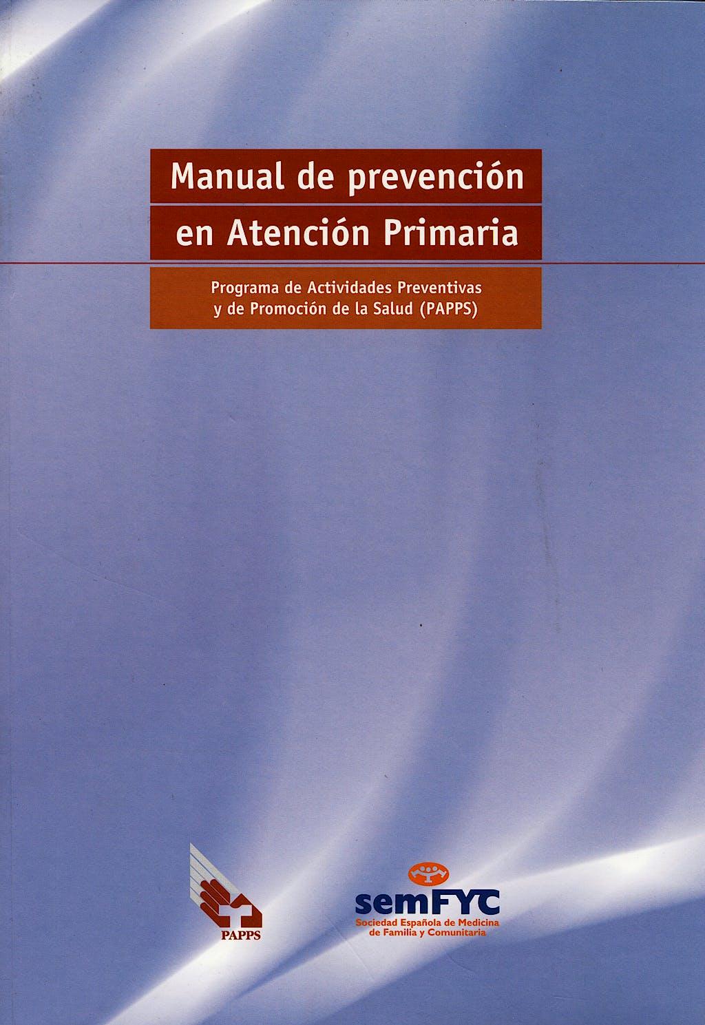 Portada del libro 9788489045354 Manual de Prevención en Atención Primaria. Programa de Actividades Preventivas y de Promoción de la Salud (PAPPS)