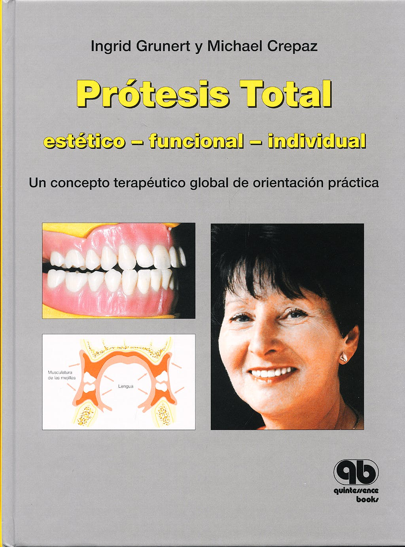 Portada del libro 9788489873407 Prótesis Total. Estético - Funcional - Individual. Un Concepto Terapéutico Global de Orientación Práctica