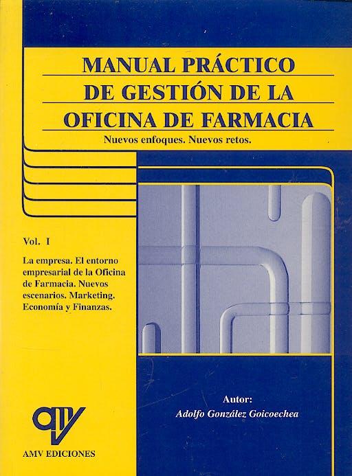 Portada del libro 9788489922600 Manual Práctico de Gestión de la Oficina de Farmacia. Nuevos Enfoques. Nuevos Retos, Vol. I