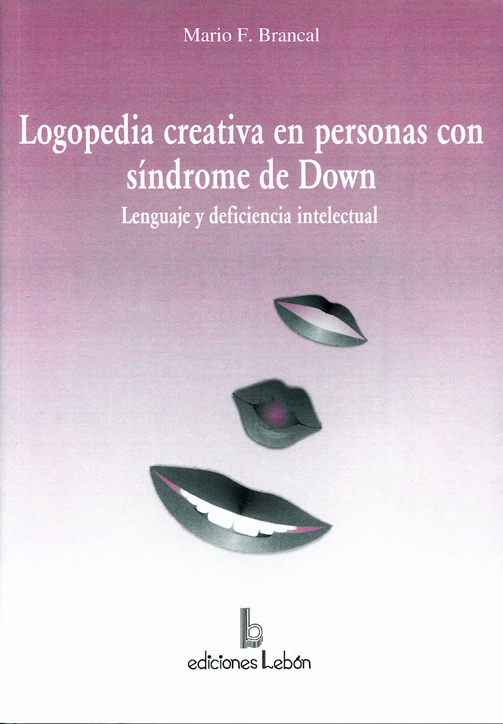 Portada del libro 9788489963115 Logopedia Creativa en Personas con Sindrome de Down. Lenguaje y Deficiencia Intelectual