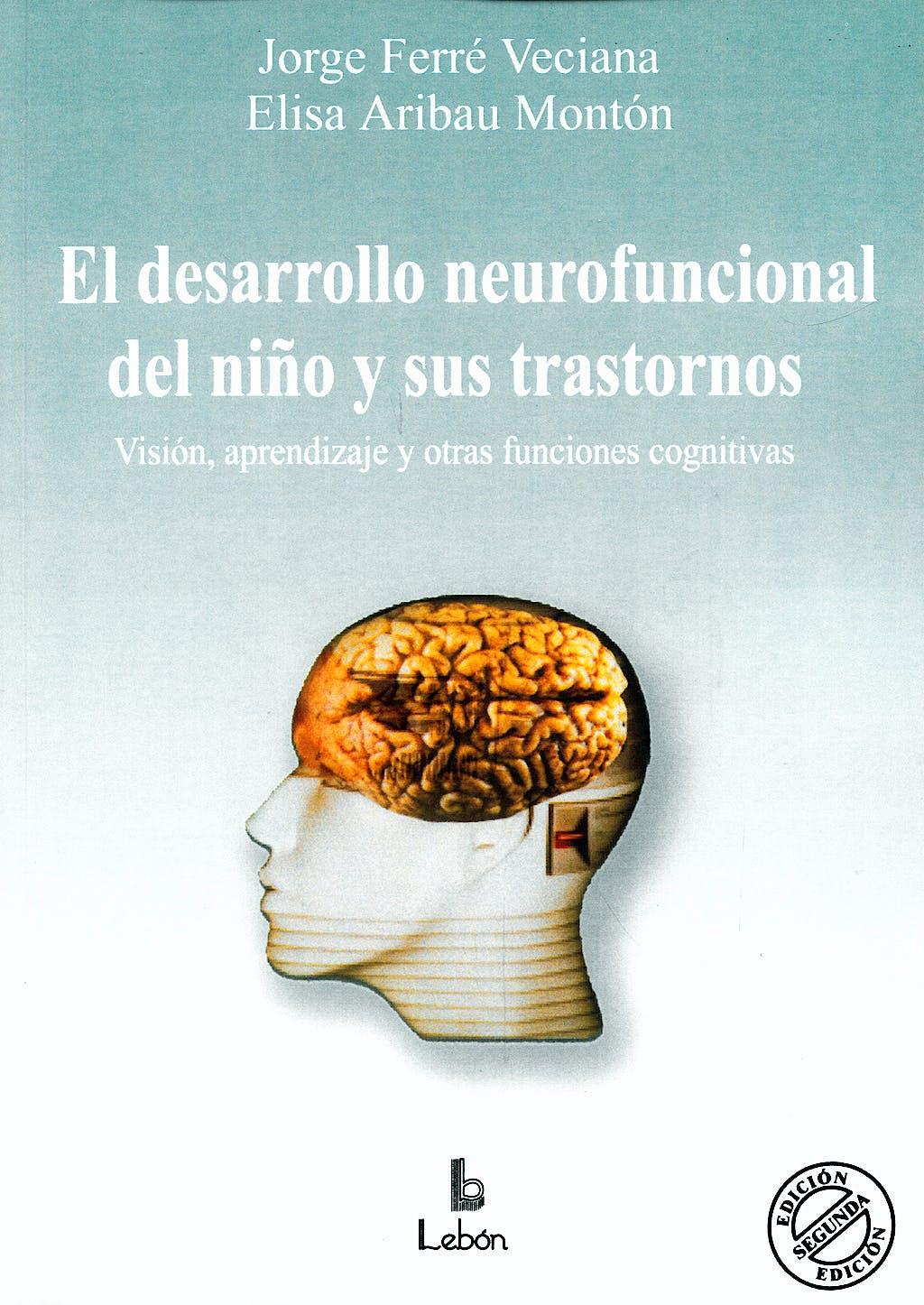 Portada del libro 9788489963801 El Desarrollo Neurofuncional del Niño y Sus Trastornos. Vision, Aprendizaje y Otras Funciones Cognitivas