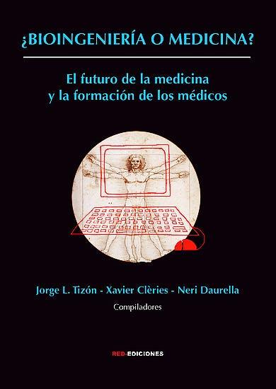 Portada del libro 9788490073247 ¿Bioingeniería o Medicina? El Futuro de la Medicina y la Formación de los Médicos