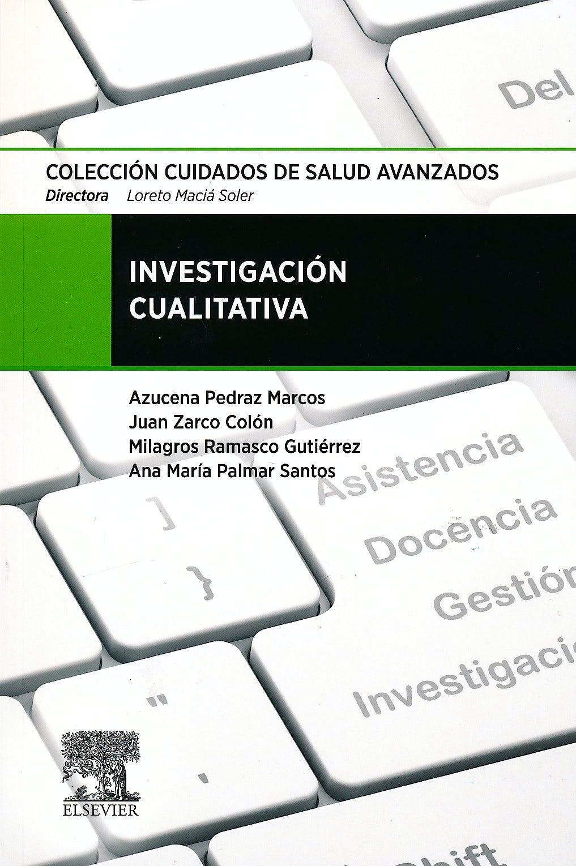 Portada del libro 9788490224458 Investigación Cualitativa (Colección Cuidados de Salud Avanzados)