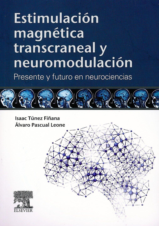Portada del libro 9788490224977 Estimulación Magnética Transcraneal y Neuromodulación. Presente y Futuro en Neurociencias