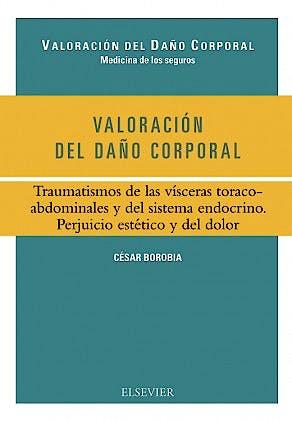 Portada del libro 9788490227503 Valoracion del Daño Corporal. Traumatismos de las Visceras Toracoabdominales y del Sistema Endocrino. Perjuicio Estetico y del Dolor