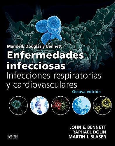 Portada del libro 9788490229231 Mandell, Douglas y Bennett Enfermedades Infecciosas. Infecciones Respiratorias y Cardiovasculares