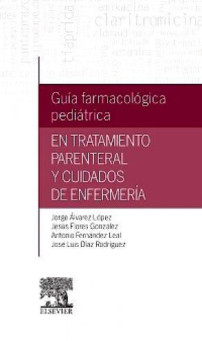 Portada del libro 9788490229286 Guía Farmacológica Pediátrica en Tratamiento Parenteral y Cuidados de Enfermería