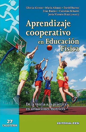 Portada del libro 9788490234761 Aprendizaje Cooperativo en Educación Física. De la Teoría a la Práctica en Situaciones Motrices