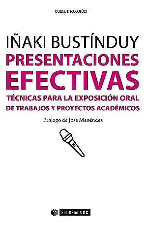 Portada del libro 9788490292532 Presentaciones Efectivas. Técnicas para la Exposición Oral de Trabajos y Proyectos Académicos