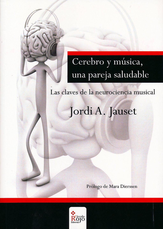 Portada del libro 9788490308547 Cerebro y Música, una Pareja Saludable. Las Claves de la Neurociencia Musical