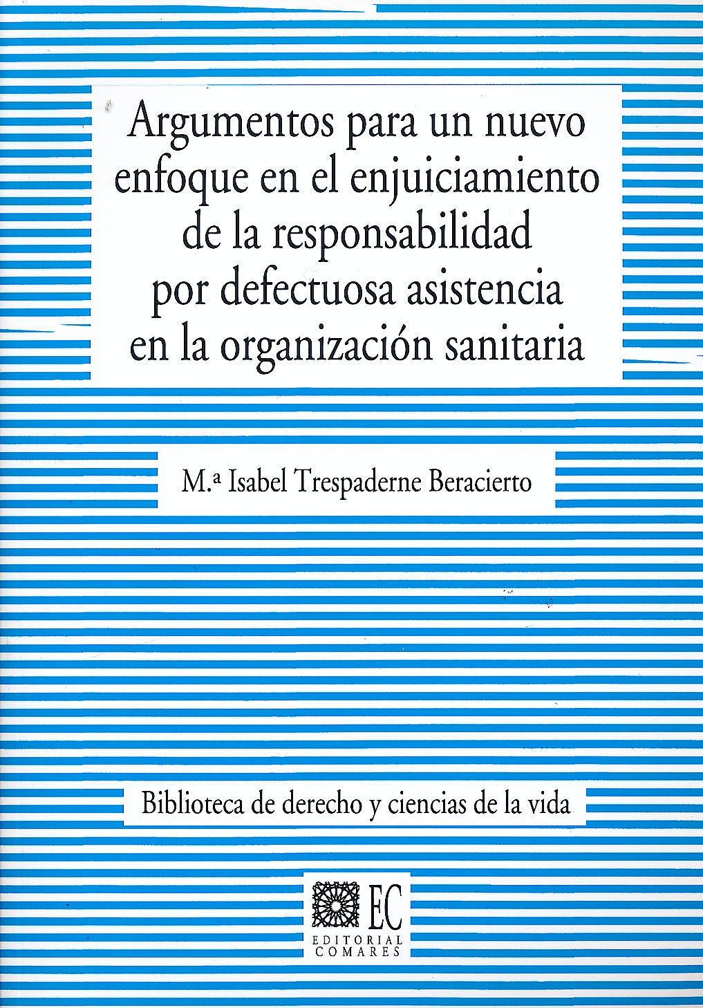 Portada del libro 9788490452059 Argumentos para un Nuevo Enfoque en el Enjuiciamiento de la Responsabilidad por Defectuosa Asistencia en la Organizacion Sanitaria