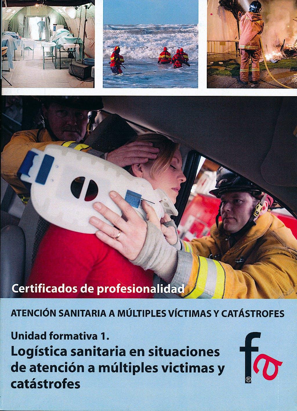 Portada del libro 9788490510674 Logistica Sanitaria en Situaciones de Atencion a Multiples Victimas y Catastrofes - Certificado de Profesionalidad Atencion Sanitaria a Multiples…