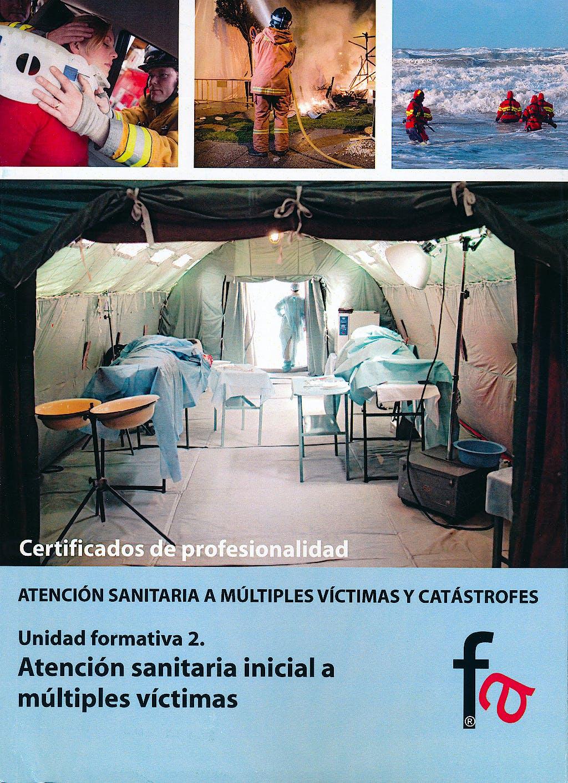 Portada del libro 9788490510681 Atencion Sanitaria Inicial a Multiples Victimas - Certificado de Profesionalidad Atencion Sanitaria a Multiples Victimas y Catastrofes, Uf2