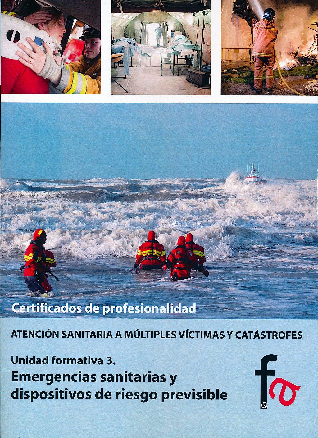 Portada del libro 9788490510698 Emergencias Sanitarias y Dispositivos de Riesgo Previsible - Certificado de Profesionalidad Atencion Sanitaria a Multiples Victimas y Catastrofes, Uf3