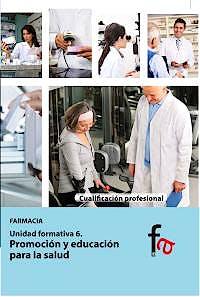 Portada del libro 9788490511404 Promocion y Educacion para la Salud (Cualificacion Profesional Farmacia. Unidad Formativa 6)