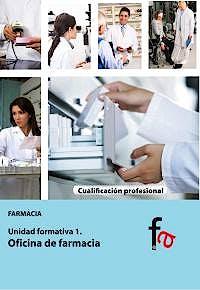 Portada del libro 9788490511435 Oficina de Farmacia (Cualificacion Profesional Farmacia. Unidad Formativa 1)
