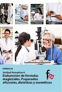 Portada del libro 9788490511503 Elaboracion de Formulas Magistrales. Preparados Oficiales, Dieteticos y Cosmeticos (Cualificacion Profesional Farmacia. Unidad Formativa 4)