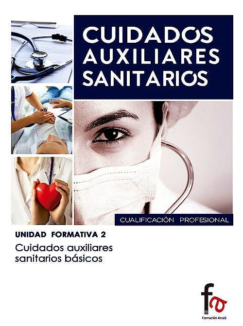 Portada del libro 9788490513897 Cuidados Auxiliares Sanitarios Básicos (Cuidados Auxiliares Sanitarios. Unidad Formativa 2)